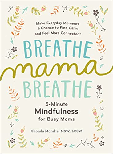 Minute Mindfulness for Busy Moms